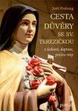 Cesta důvěry se sv. Terezičkou z úzkosti, deprese, pocitu viny - Pralong, Joël