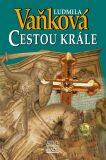 Cestou krále - Zrození království III. - Ludmila Vaňková