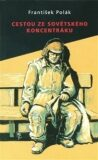 Cestou ze sovětského koncentráku - František Polák