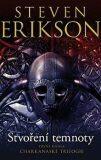 Charkanaská trilogie 1 - Stvoření temnoty - Steven Erikson