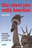 Chci mluvit jako rodilý Američan! - Amerikcá idiomatická angličtina pro každý den - Amy Gillett