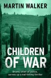 Children of War (A Bruno Courreges Investigation) - Martin Walker
