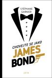 Chovejte se jako James Bond - Stéphane Garnier