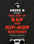 Chuck D Presents This Day in Rap and Hip-Hop History - Chuck D