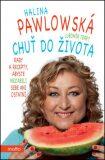 Chuť do života. Rady a recepty, abyste nezabili sebe ani ostatní - Halina Pawlowská, ...