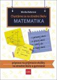 Chystáme sa na strednú školu Matematika - Monika Reiterová
