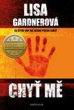 Chyť mě - Lisa Gardnerová