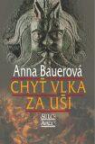 Chyť vlka za uši - Anna Bauerová