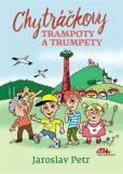 Chytráčkovy trampoty a trumpety - Jaroslav Petr