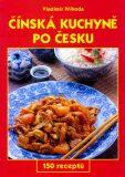 Čínská kuchyně po česku - Miluše Horáčková, ...