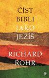 Číst Bibli jako Ježíš - Richard Rohr