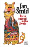 Čisté radosti mého života - Jan Šmíd