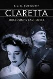 Claretta : Mussolini´s Last Lover - Bosworth R. J. B.