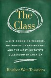 Class,The: A Brilliant Teacher, His World-Changing Kids, and the Most Inventive Classroom in America - Won Tesoriero