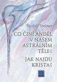 Co činí Anděl v našem astrálním těle? Jak najdu Krista? - Rudolf Steiner