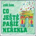 Co ještě Paříž neřekla - Jiří Žák