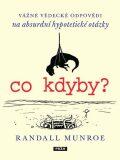 Co kdyby? Vážné vědecké odpovědi na absurdní hypotetické otázky - Randall Munroe