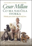 Čo ma naučila svorka - Cesar Millan, ...