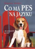 Co má pes na jazyku - Jak porozumět psí řeči - Stanley Coren