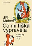 Co mi liška vyprávěla - Josef Lada, Jiří Mahen