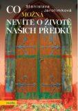 Co možná nevíte o životě našich předků - Stanislava Jarolímková
