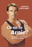 Co na to Arnie? - Arnold Schwarzenegger