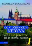 Co v učebnicích nebývá aneb Čeští panovníci, jak je (možná) neznáte 1 - Stanislava Jarolímková