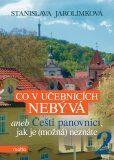 Co v učebnicích nebývá aneb Čeští panovníci, jak je (možná) neznáte 2 - Stanislava Jarolímková