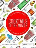 Cocktails of the Movies : An Illustrated Guide to Cinematic Mixology - Francis Will