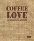 Coffee Love: Café Design & Stories - Markus Sebastian Braun