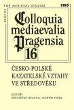 Colloquia mediaevalia Pragensia 16 - Martin Nodl, Krzysztof Bracha