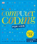 Computer Coding for Kids: A unique step-by-step visual guide, from binary code to building games - Carol Vorderman