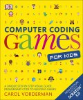 Computer Coding Games for Kids: A unique step-by-step visual guide, from binary code to building games - Carol Vorderman