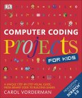 Computer Coding Projects for Kids: A unique step-by-step visual guide, from binary code to building games - Carol Vorderman