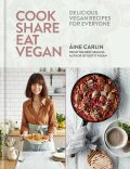 Cook Share Eat Vegan: Delicious plant-based recipes for Everyone - Carlin