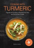 Cooking with Turmeric: Superfood Recipes to Enrich Your Diet and Boost Your Health - Leureux