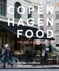Copenhagen Food: Stories, traditions and recipes - Trine Hahnemann