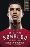 Cristiano Ronaldo: The Biography - Guillem Balague