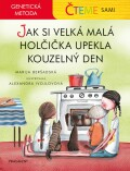 Čteme sami – genetická metoda - Jak si velká malá holčička upekla kouzelný den - Marija Beršadskaja