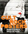 Cult Rock Posters: 1972 -1982 - Roger Crimlis, Alwyn Turner