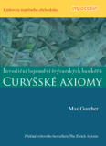 CURYŠSKÉ AXIOMY - Investiční tajemství švýcarských bankéřů - Max Gunther