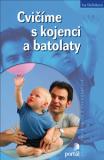 Cvičíme s kojenci a batolaty - Iva Dolínková