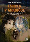 Cvrček v krabičce - Vítěz Ceny Karla Čapka 2013 v kategorii novela - Petra Slováková