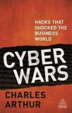Cyber Wars : Hacks that Shocked the Business World - Charles Arthur