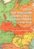 Czech and Hungarian Minority Policy in Central Europe 1918–1938 - Dagmar Hájková, Ferenc Eiler
