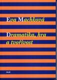 Dramatika, hra a tvořivost - Eva Machková