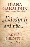 Dávám ti své tělo - Jak píšu milostné scény - Diana Gabaldon