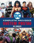 DC COMICS: Kompletní průvodce světem postav - Melanie Scott