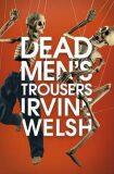 Dead Men´s Trousers - Irvine Welsh