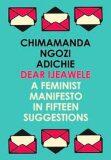 Dear Ijeawele, or a Feminist Manifesto in Fifteen Suggestions - Chimamanda Ngozi Adichieová